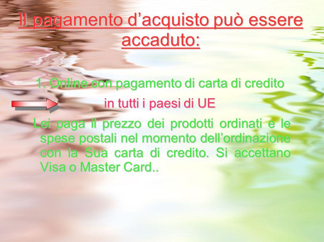 Il pagamento d'acquisto può essere accaduto: 1. Online con pagamento di carta di credito in tutti i paesi di UE Lei paga il prezzo dei prodotti ordina