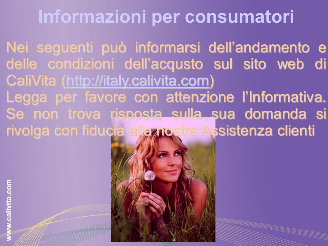 Nei seguenti può informarsi dell'andamento e delle condizioni dell'acqusto sul sito web di CaliVita (http://italy.calivita.com) http://italy.calivita.com Legga per favore con attenzione l'Informativa.