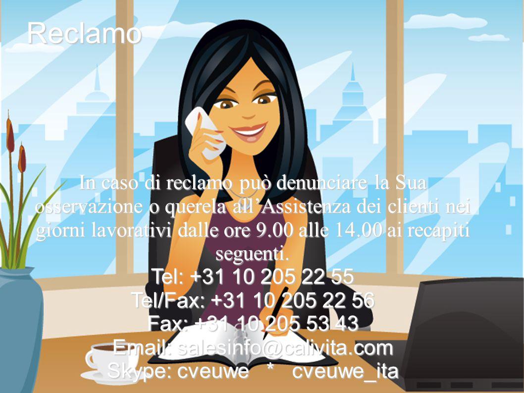 In caso di reclamo può denunciare la Sua osservazione o querela all'Assistenza dei clienti nei giorni lavorativi dalle ore 9.00 alle 14.00 ai recapiti seguenti.