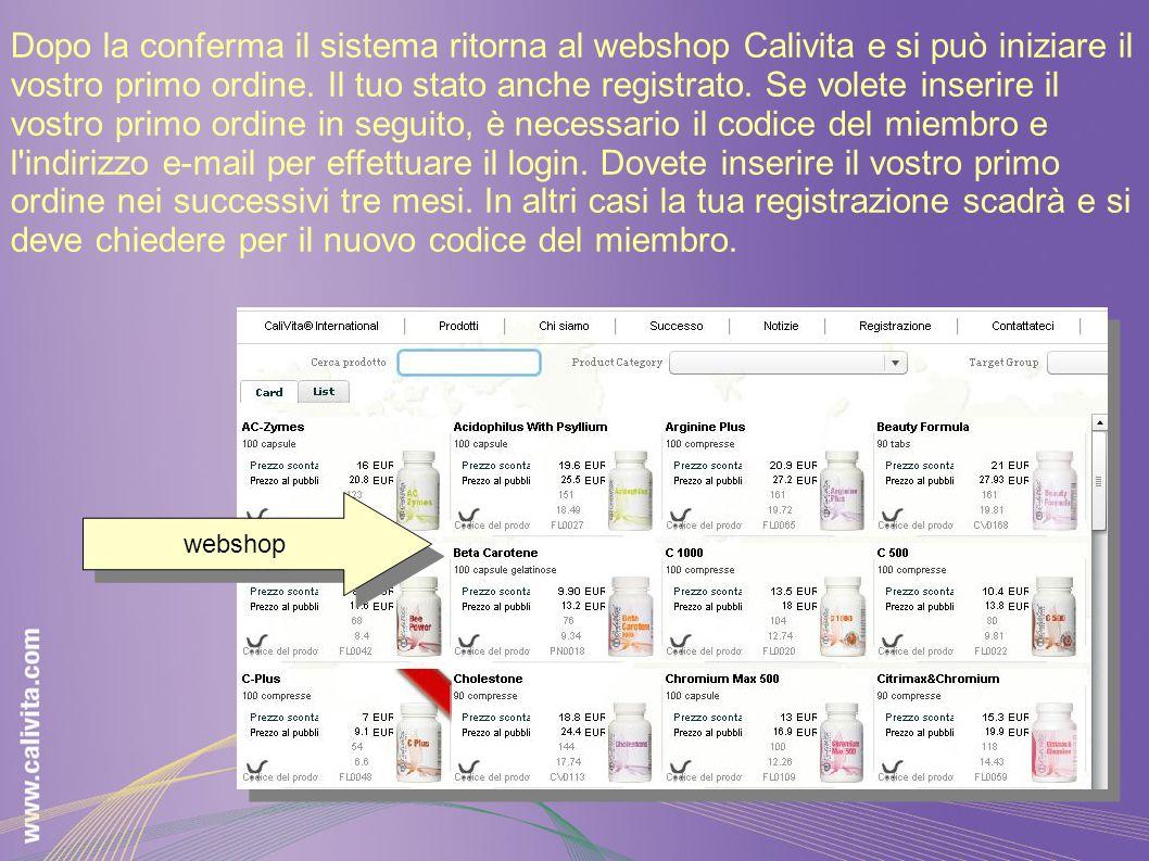 Dopo la conferma il sistema ritorna al webshop Calivita e si può iniziare il vostro primo ordine. Il tuo stato anche registrato. Se volete inserire il