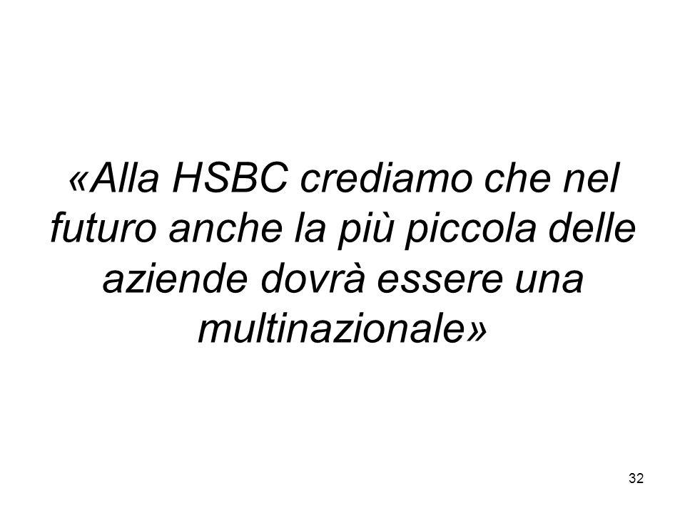 «Alla HSBC crediamo che nel futuro anche la più piccola delle aziende dovrà essere una multinazionale» 32