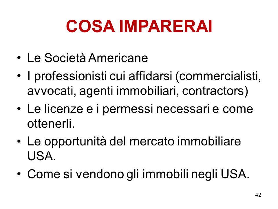 COSA IMPARERAI Le Società Americane I professionisti cui affidarsi (commercialisti, avvocati, agenti immobiliari, contractors) Le licenze e i permessi