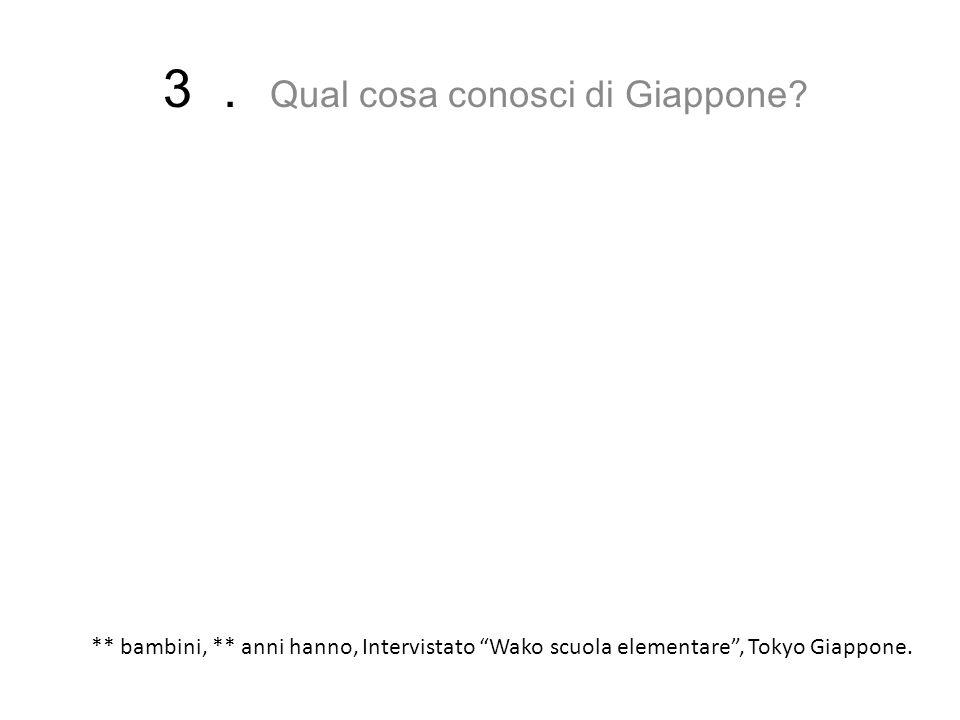 """3. Qual cosa conosci di Giappone? ** bambini, ** anni hanno, Intervistato """"Wako scuola elementare"""", Tokyo Giappone."""