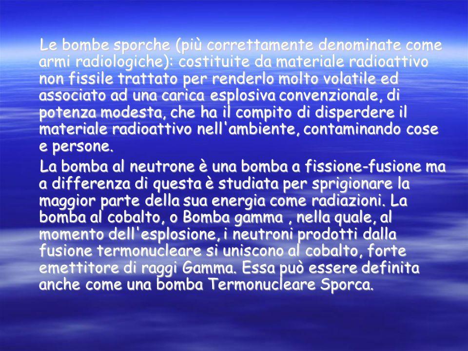 I Tipi di Bombe La bomba atomica a un ordigno esplosivo, la cui energia è prodotta dal fenomeno della fissione nucleare del nucleo atomico di un eleme