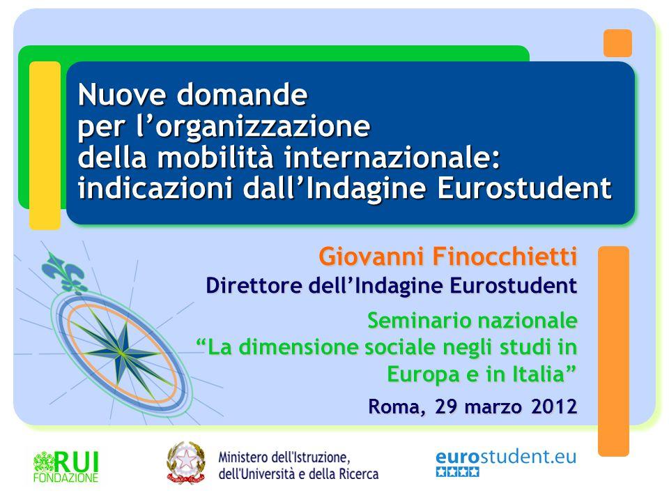 Nuove domande per l'organizzazione della mobilità internazionale: indicazioni dall'Indagine Eurostudent Giovanni Finocchietti Direttore dell'Indagine