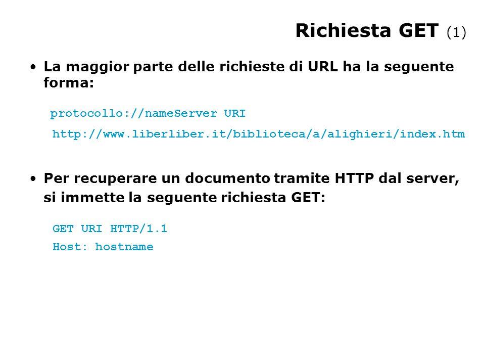La maggior parte delle richieste di URL ha la seguente forma: protocollo://nameServer URI http://www.liberliber.it/biblioteca/a/alighieri/index.htm Per recuperare un documento tramite HTTP dal server, si immette la seguente richiesta GET: GET URI HTTP/1.1 Host: hostname Richiesta GET (1)