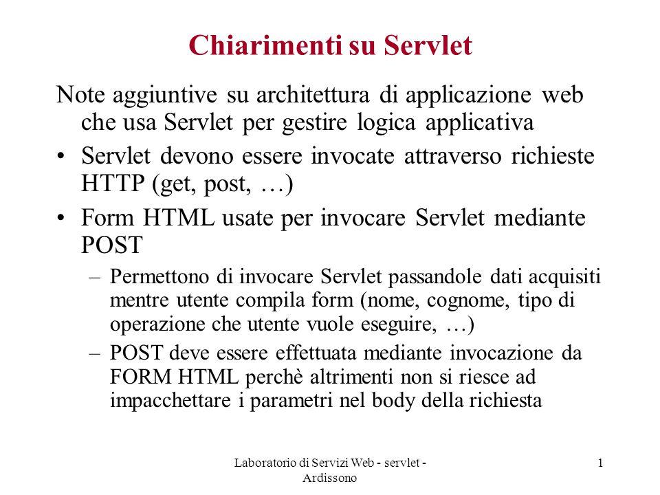 Laboratorio di Servizi Web - servlet - Ardissono 1 Chiarimenti su Servlet Note aggiuntive su architettura di applicazione web che usa Servlet per gest