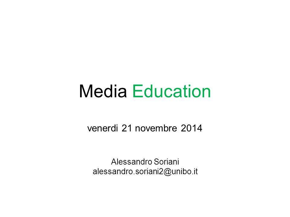 Media Education venerdi 21 novembre 2014 Alessandro Soriani alessandro.soriani2@unibo.it