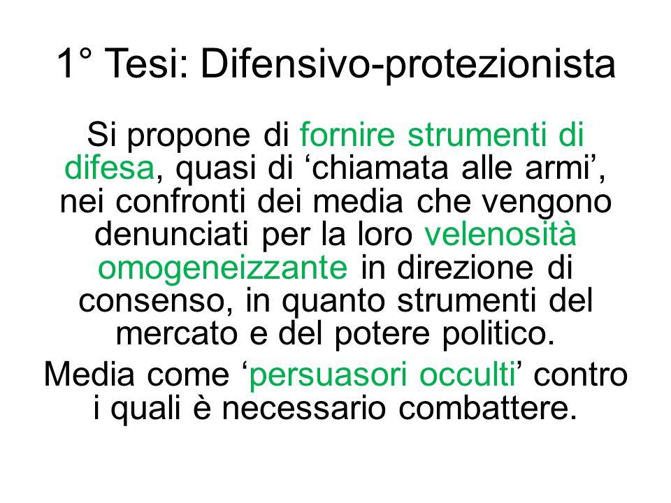 1° Tesi: Difensivo-protezionista Si propone di fornire strumenti di difesa, quasi di 'chiamata alle armi', nei confronti dei media che vengono denunci