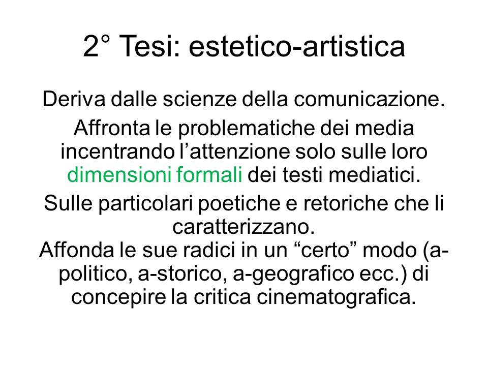 2° Tesi: estetico-artistica Deriva dalle scienze della comunicazione. Affronta le problematiche dei media incentrando l'attenzione solo sulle loro dim