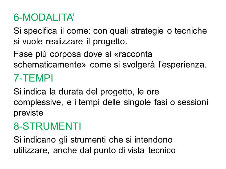 6-MODALITA' Si specifica il come: con quali strategie o tecniche si vuole realizzare il progetto. Fase più corposa dove si «racconta schematicamente»