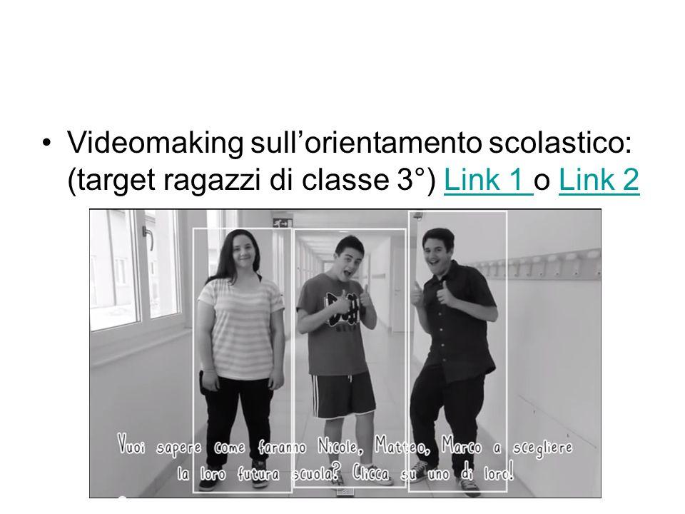 Videomaking sull'orientamento scolastico: (target ragazzi di classe 3°) Link 1 o Link 2Link 1 Link 2