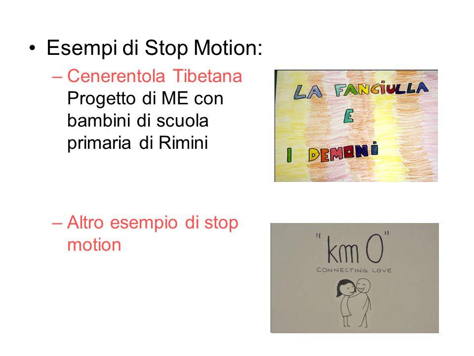 Esempi di Stop Motion: –Cenerentola Tibetana Progetto di ME con bambini di scuola primaria di Rimini –Altro esempio di stop motion