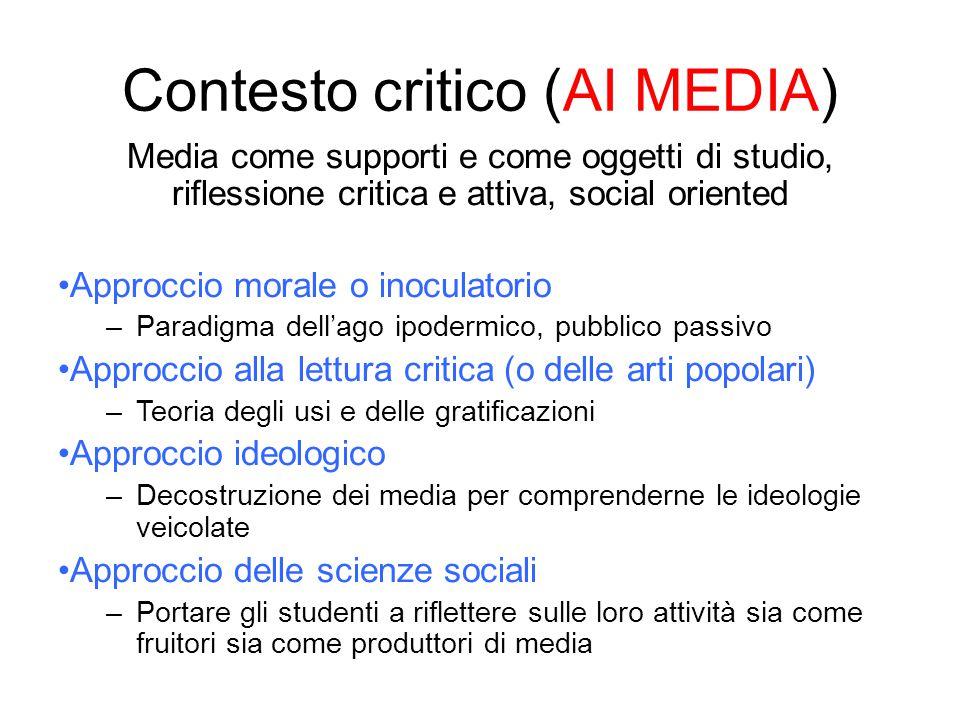 Media come supporti e come oggetti di studio, riflessione critica e attiva, social oriented Approccio morale o inoculatorio –Paradigma dell'ago ipoder