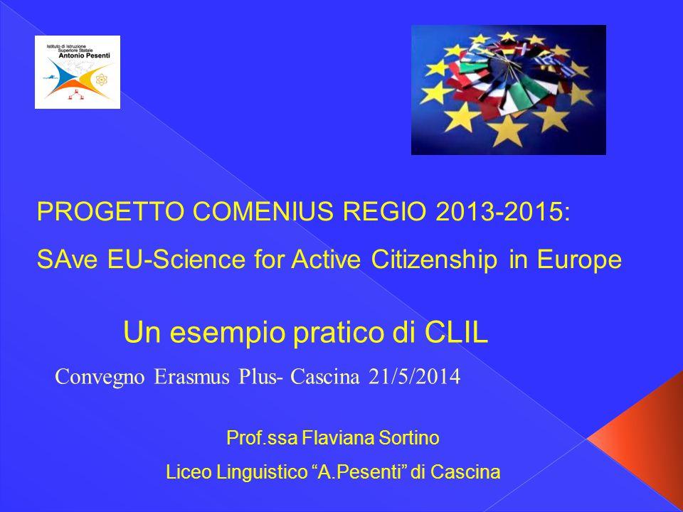 """PROGETTO COMENIUS REGIO 2013-2015: SAve EU-Science for Active Citizenship in Europe Prof.ssa Flaviana Sortino Liceo Linguistico """"A.Pesenti"""" di Cascina"""
