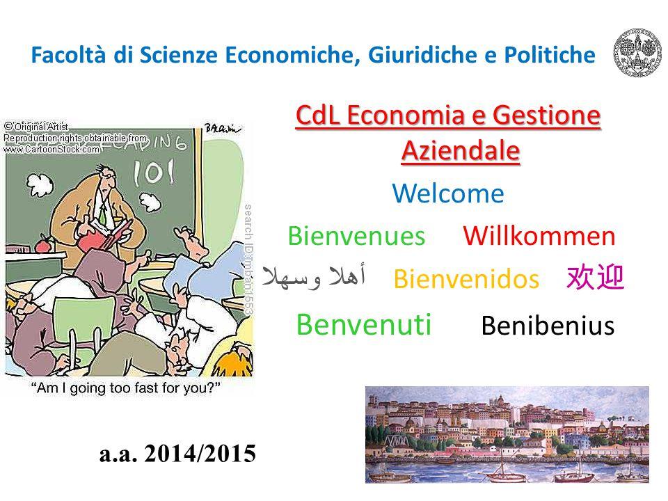 Facoltà di Scienze Economiche, Giuridiche e Politiche CdL Economia e Gestione Aziendale Welcome BienvenuesWillkommen أهلا وسهلا Bienvenidos 欢迎 Benvenu