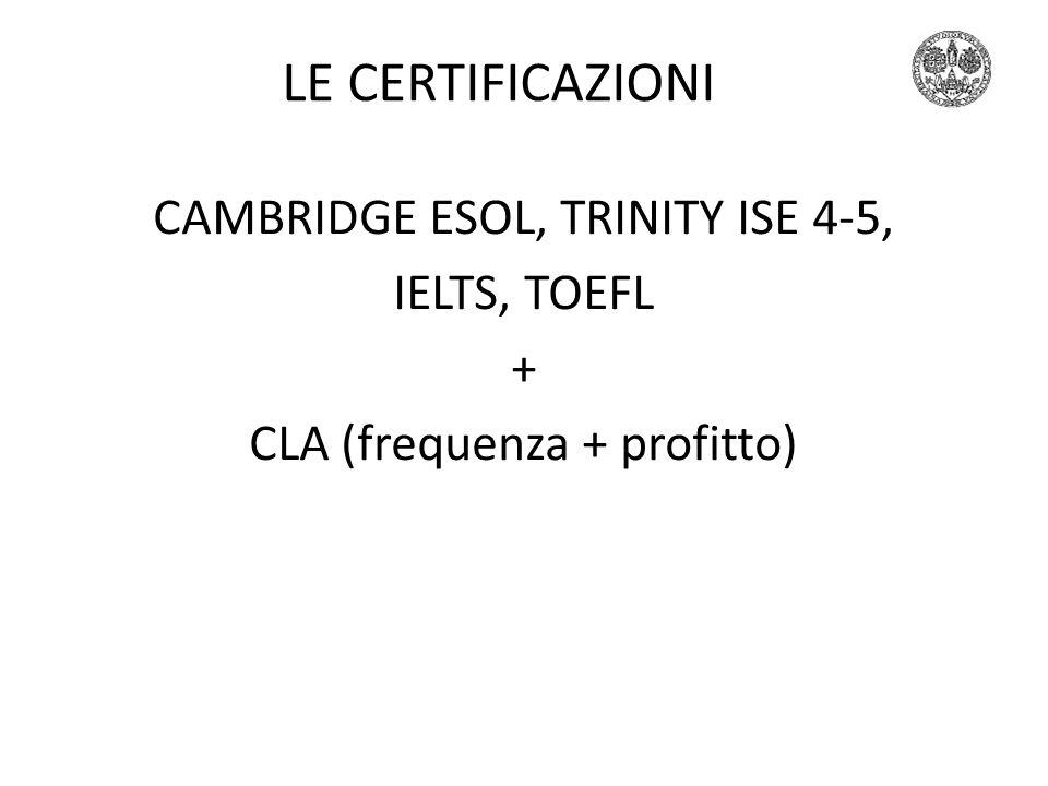 LE CERTIFICAZIONI CAMBRIDGE ESOL, TRINITY ISE 4-5, IELTS, TOEFL + CLA (frequenza + profitto)