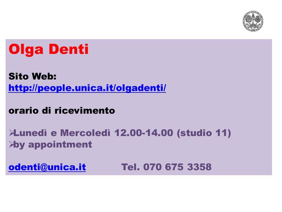 Olga Denti Sito Web: http://people.unica.it/olgadenti/ orario di ricevimento  Lunedì e Mercoledì 12.00-14.00 (studio 11)  by appointment odenti@unic