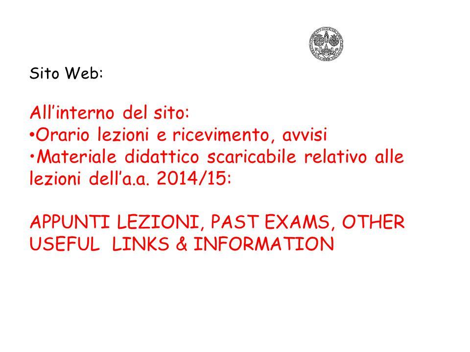 Sito Web: All'interno del sito: Orario lezioni e ricevimento, avvisi Materiale didattico scaricabile relativo alle lezioni dell'a.a. 2014/15: APPUNTI