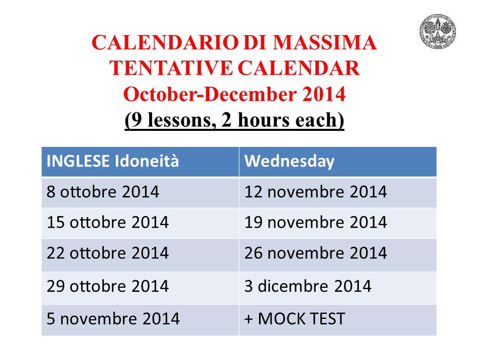 CALENDARIO DI MASSIMA TENTATIVE CALENDAR October-December 2014 (9 lessons, 2 hours each) INGLESE IdoneitàWednesday 8 ottobre 201412 novembre 2014 15 o