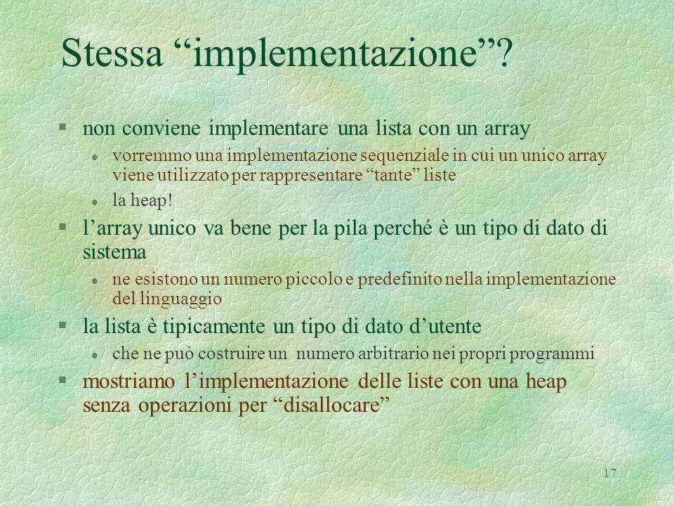 """17 Stessa """"implementazione""""? §non conviene implementare una lista con un array l vorremmo una implementazione sequenziale in cui un unico array viene"""