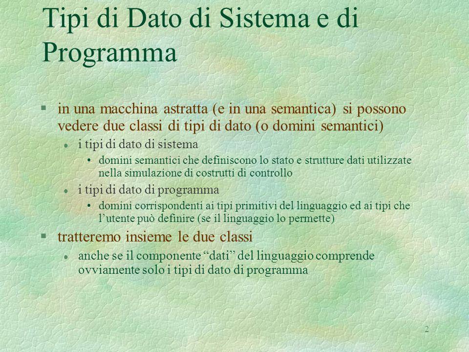 2 Tipi di Dato di Sistema e di Programma §in una macchina astratta (e in una semantica) si possono vedere due classi di tipi di dato (o domini semanti