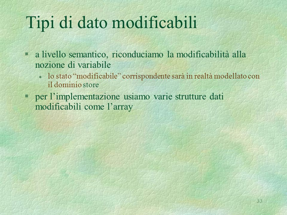 """33 Tipi di dato modificabili §a livello semantico, riconduciamo la modificabilità alla nozione di variabile l lo stato """"modificabile"""" corrispondente s"""