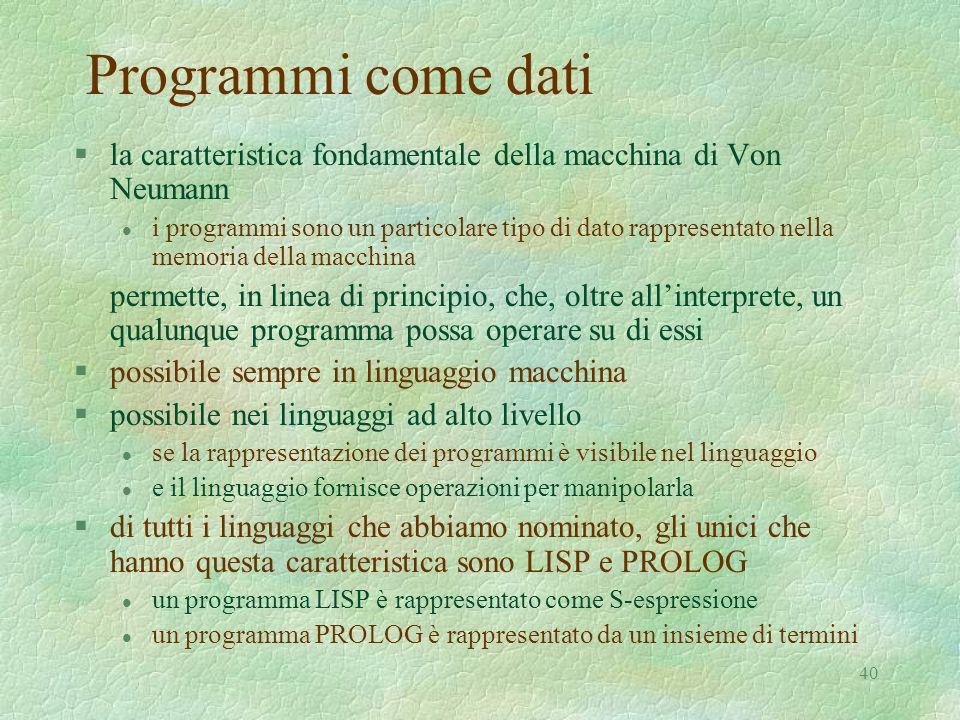 40 Programmi come dati §la caratteristica fondamentale della macchina di Von Neumann l i programmi sono un particolare tipo di dato rappresentato nell