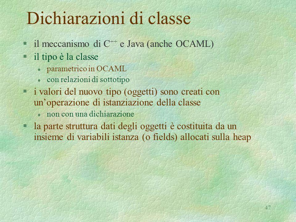 47 Dichiarazioni di classe §il meccanismo di C ++ e Java (anche OCAML) §il tipo è la classe l parametrico in OCAML l con relazioni di sottotipo §i val