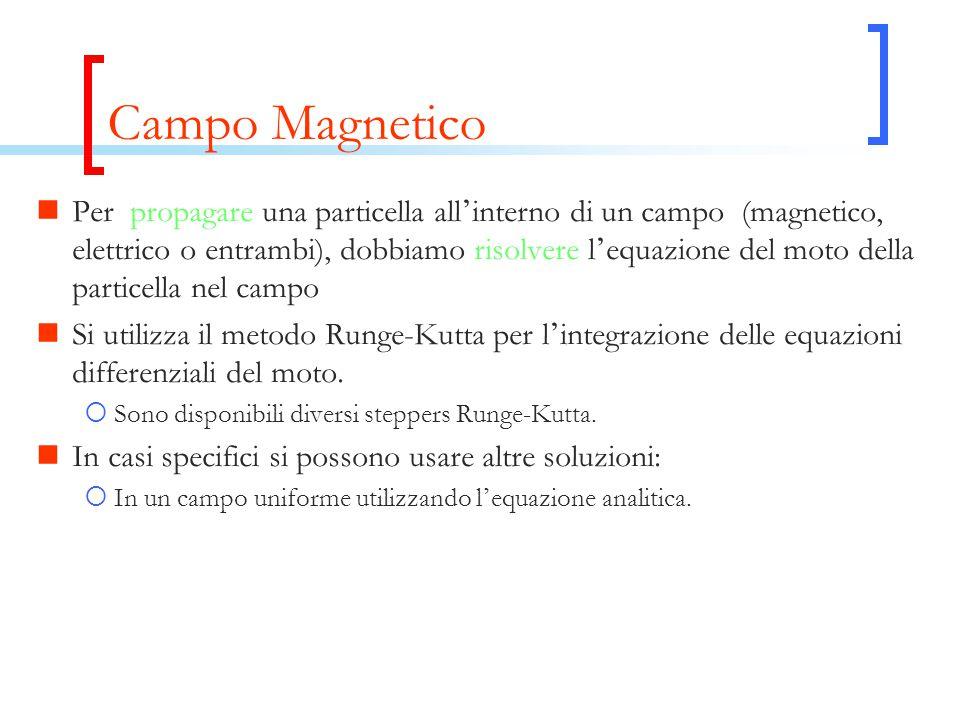 Campo Magnetico Per propagare una particella all ' interno di un campo (magnetico, elettrico o entrambi), dobbiamo risolvere l ' equazione del moto della particella nel campo Si utilizza il metodo Runge-Kutta per l ' integrazione delle equazioni differenziali del moto.