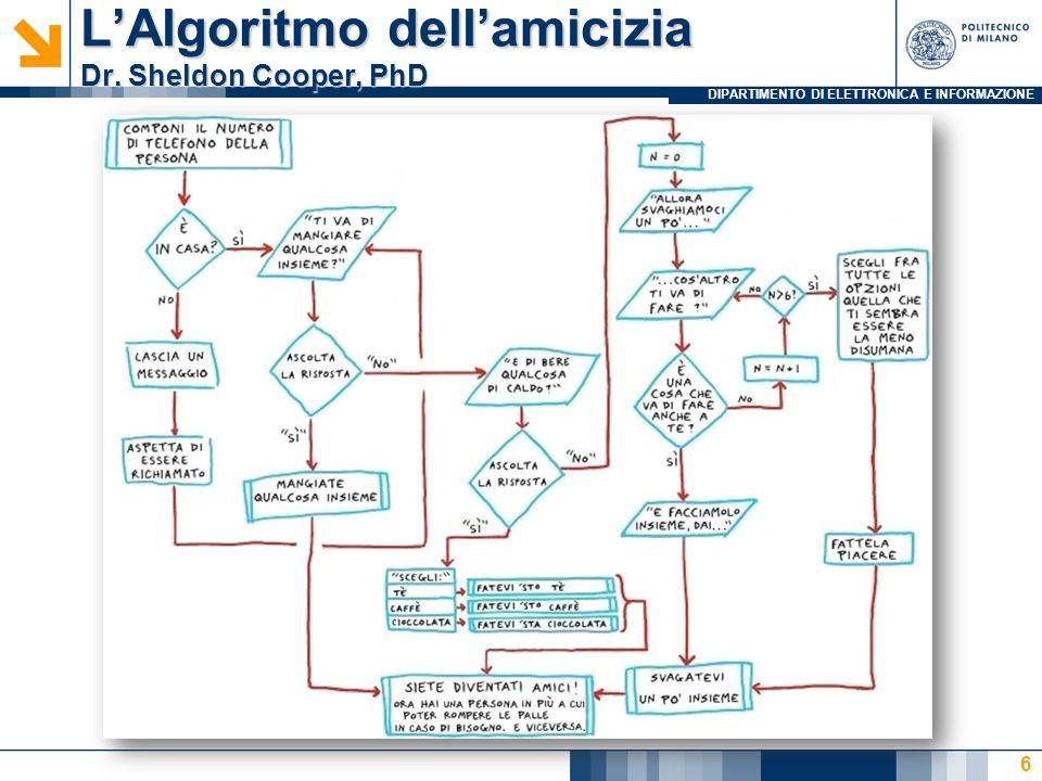 DIPARTIMENTO DI ELETTRONICA E INFORMAZIONE L'Algoritmo dell'amicizia Dr. Sheldon Cooper, PhD 6