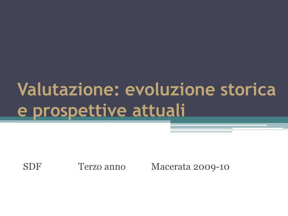 Valutazione: evoluzione storica e prospettive attuali SDF Terzo anno Macerata 2009-10