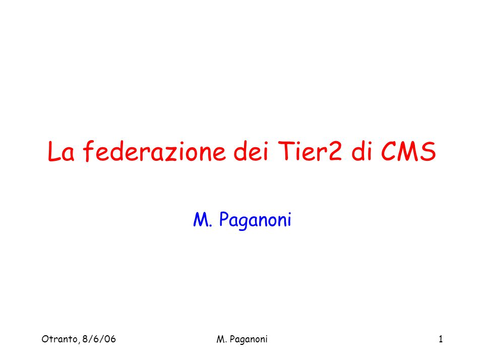 Otranto, 8/6/06M. Paganoni1 La federazione dei Tier2 di CMS M. Paganoni