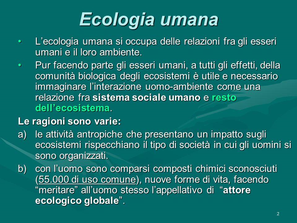 2 Ecologia umana L'ecologia umana si occupa delle relazioni fra gli esseri umani e il loro ambiente.L'ecologia umana si occupa delle relazioni fra gli esseri umani e il loro ambiente.