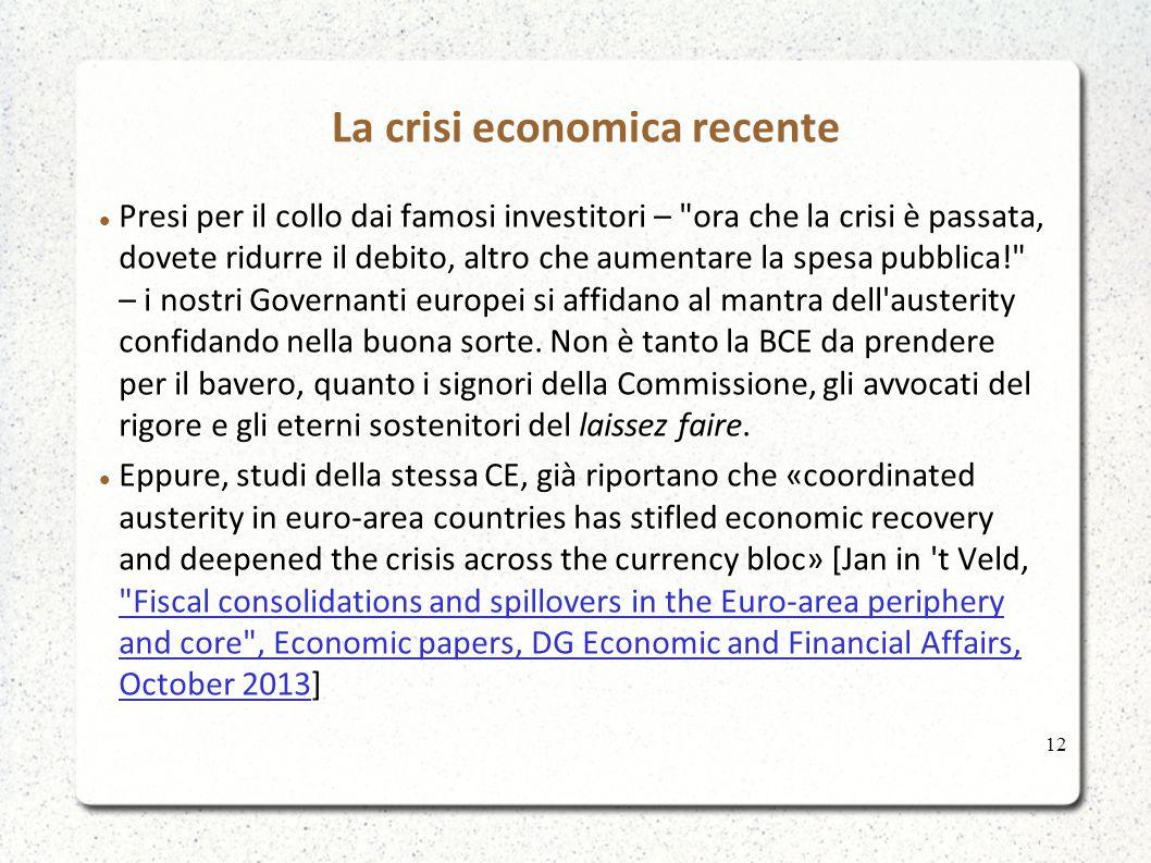 La crisi economica recente Presi per il collo dai famosi investitori – ora che la crisi è passata, dovete ridurre il debito, altro che aumentare la spesa pubblica! – i nostri Governanti europei si affidano al mantra dell austerity confidando nella buona sorte.