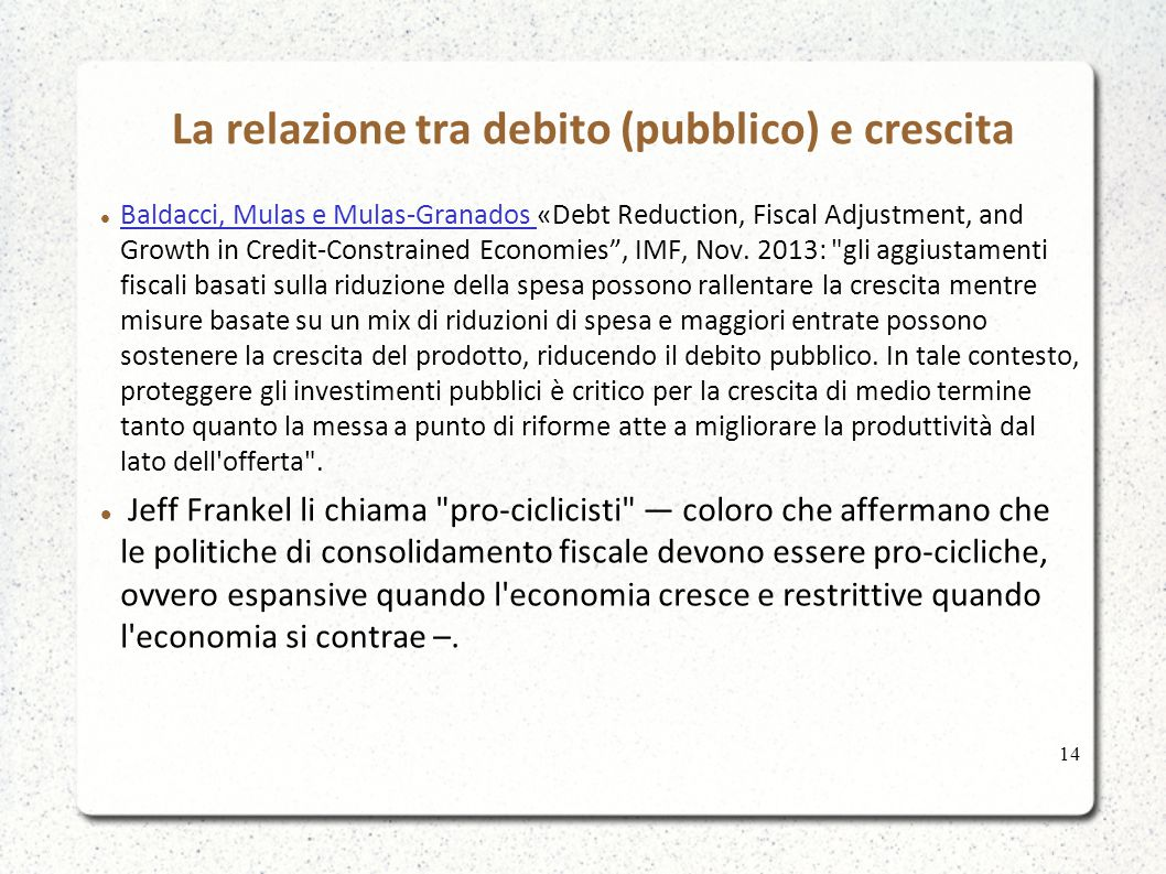 La relazione tra debito (pubblico) e crescita Baldacci, Mulas e Mulas-Granados «Debt Reduction, Fiscal Adjustment, and Growth in Credit-Constrained Ec