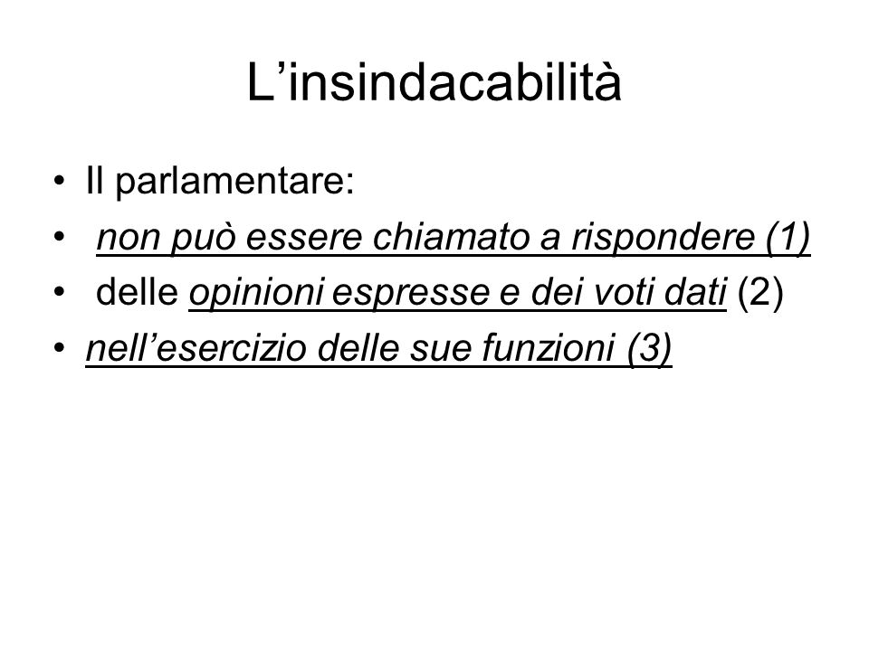L'insindacabilità Il parlamentare: non può essere chiamato a rispondere (1) delle opinioni espresse e dei voti dati (2) nell'esercizio delle sue funzi