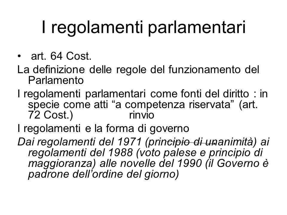 I regolamenti parlamentari art. 64 Cost. La definizione delle regole del funzionamento del Parlamento I regolamenti parlamentari come fonti del diritt