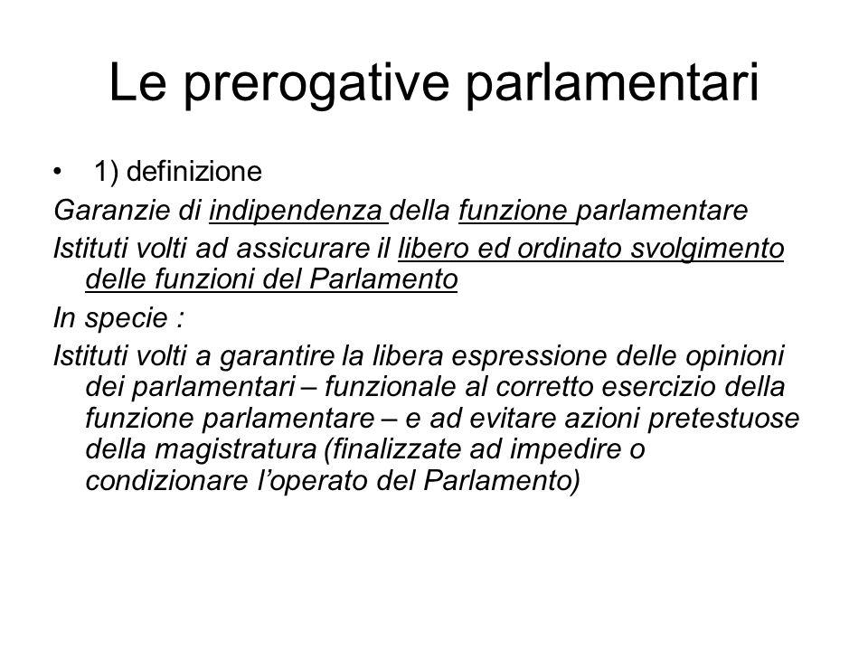 Le prerogative parlamentari 1) definizione Garanzie di indipendenza della funzione parlamentare Istituti volti ad assicurare il libero ed ordinato svo