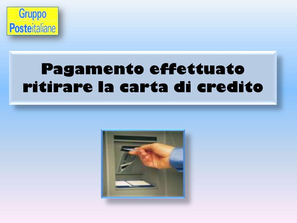 Pagamento effettuato ritirare la carta di credito
