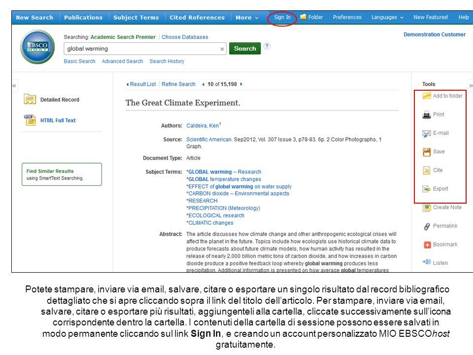 Potete stampare, inviare via email, salvare, citare o esportare un singolo risultato dal record bibliografico dettagliato che si apre cliccando sopra il link del titolo dell'articolo.