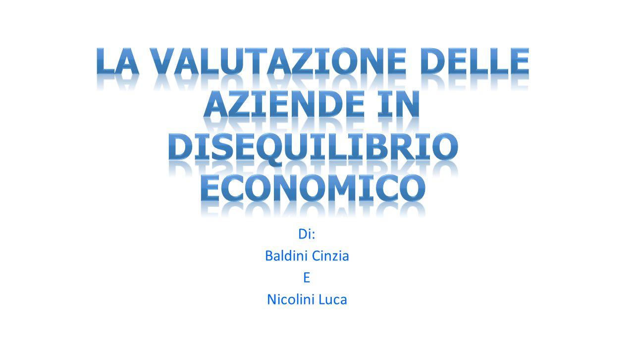 LE AZIENDE IN PERDITA Organizzazione produttiva che non è in grado di presentare (a seguito di opportune rettifiche) conti economici con margini positivi.