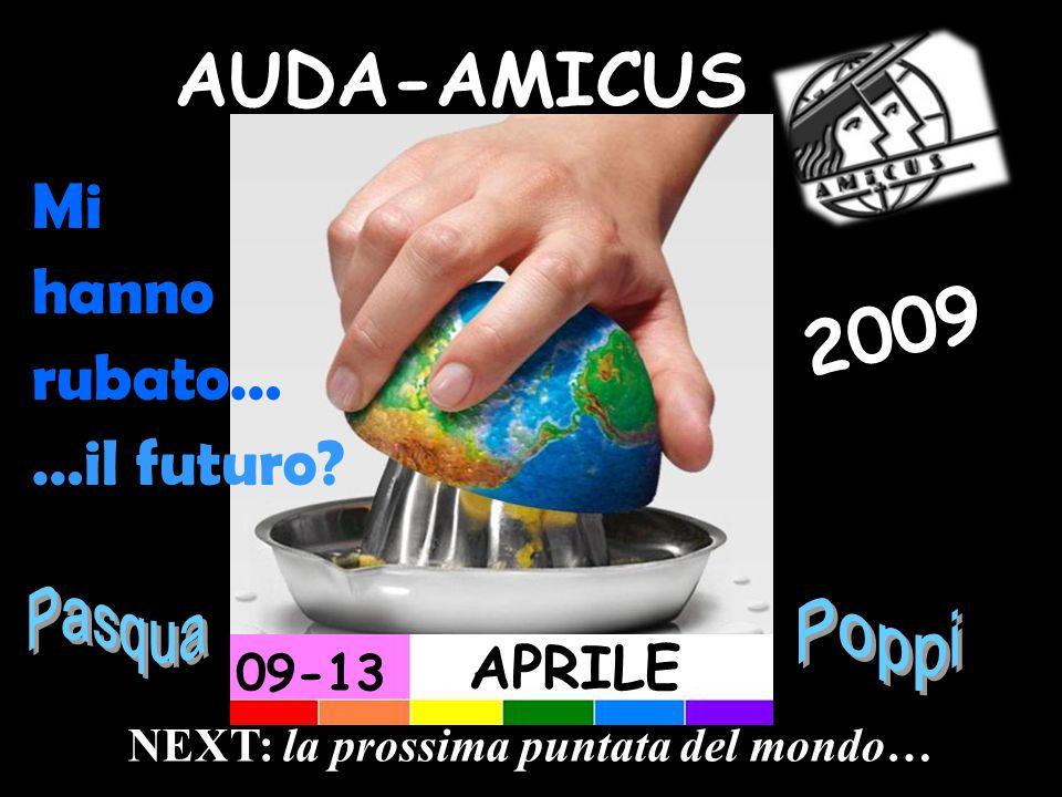 AUDA-AMICUS APRILE 09-13 NEXT: la prossima puntata del mondo… 2009 Mi hanno rubato… …il futuro?
