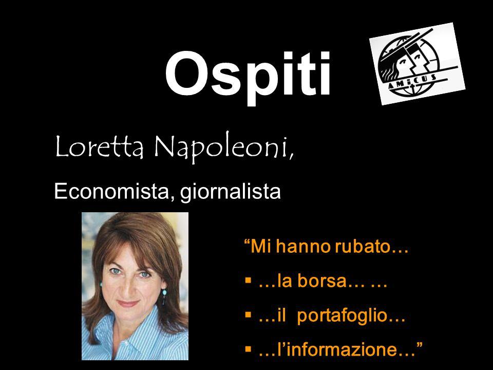 Ospiti Loretta Napoleoni, Economista, giornalista Mi hanno rubato…  …la borsa… …  …il portafoglio…  …l'informazione…