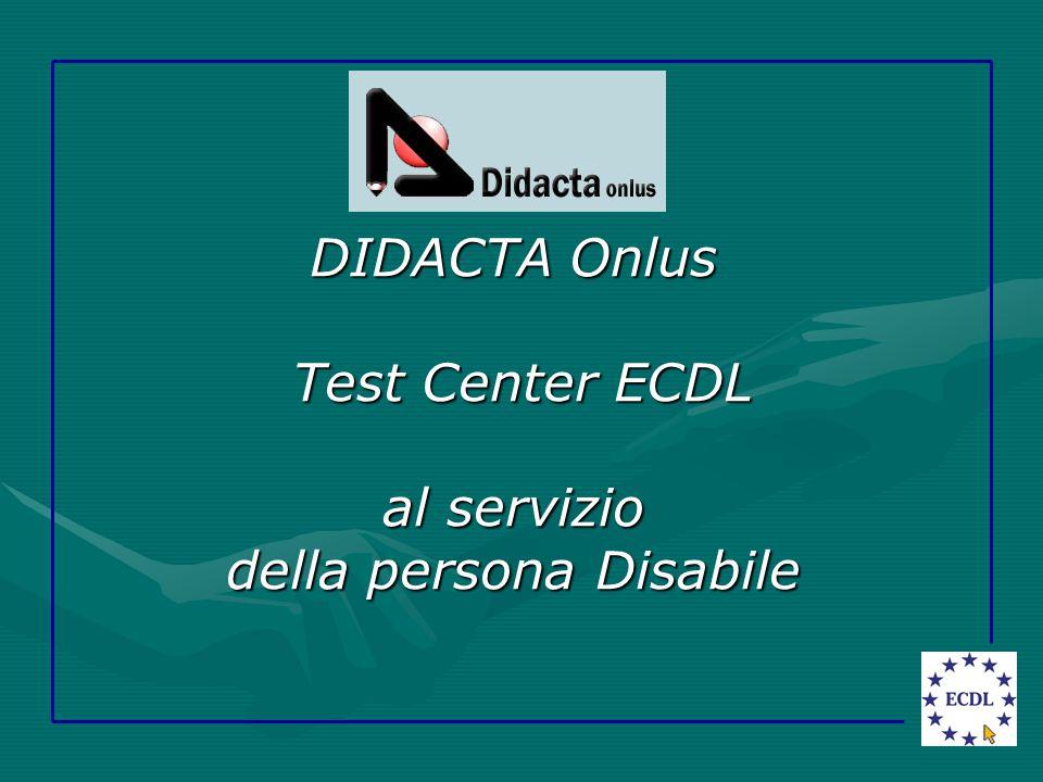 DIDACTA Onlus Test Center ECDL al servizio della persona Disabile