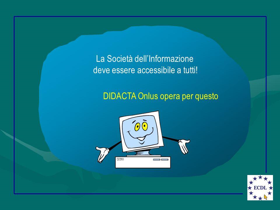 La Società dell'Informazione deve essere accessibile a tutti! DIDACTA Onlus opera per questo
