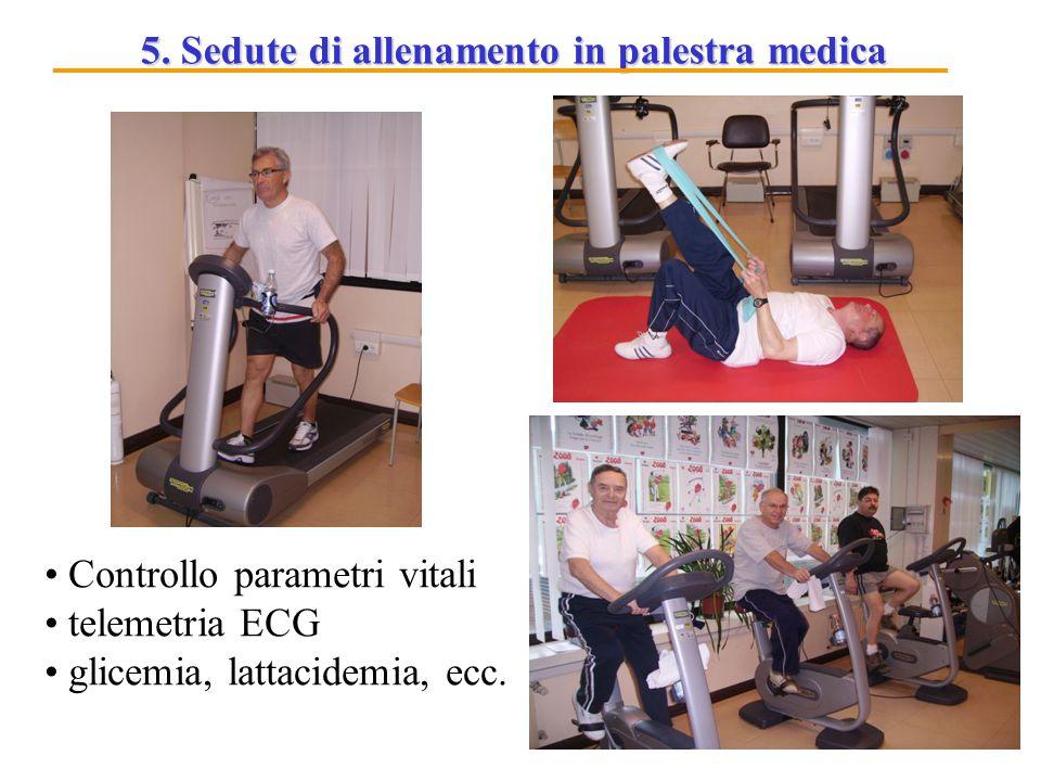 5. Sedute di allenamento in palestra medica Controllo parametri vitali telemetria ECG glicemia, lattacidemia, ecc.