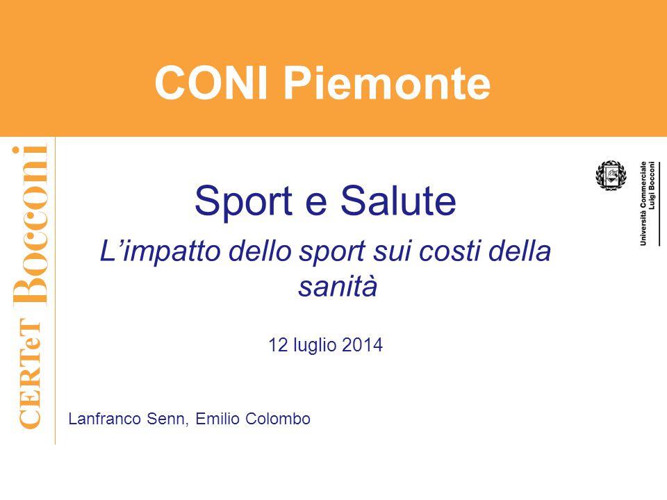 CERTeT Sport e Salute L'impatto dello sport sui costi della sanità 12 luglio 2014 Lanfranco Senn, Emilio Colombo CONI Piemonte