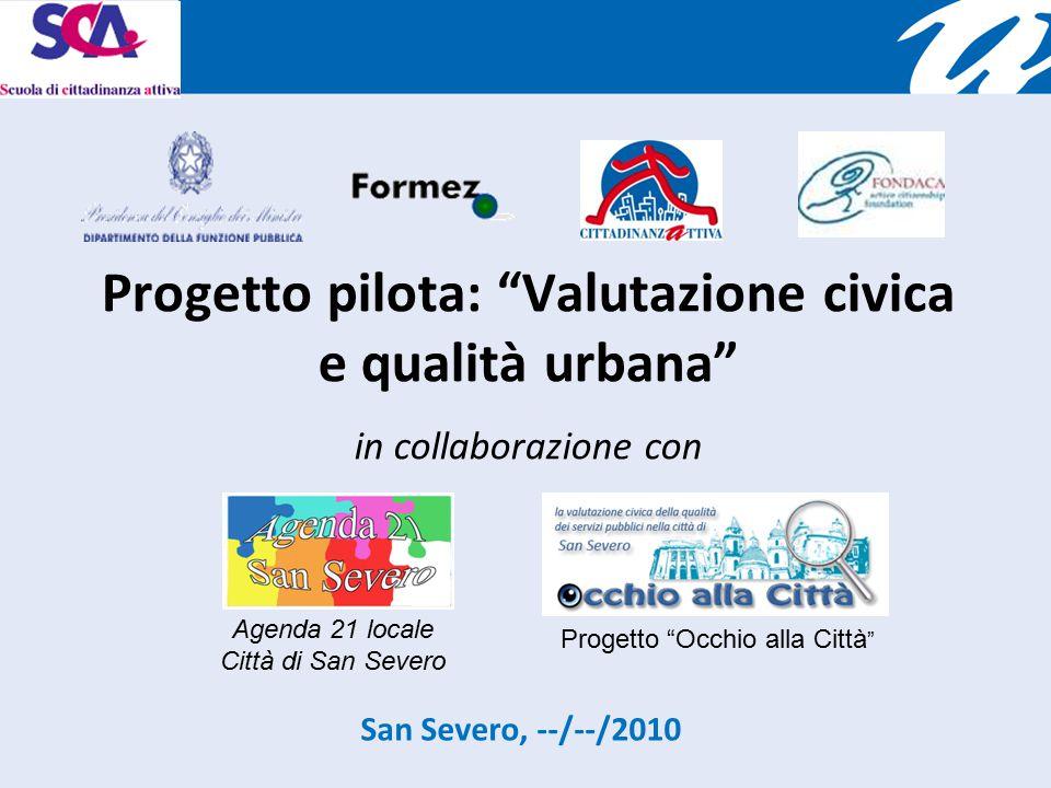 Progetto pilota: Valutazione civica e qualità urbana - in collaborazione con Progetto Occhio alla Città San Severo, --/--/2010 Agenda 21 locale Città di San Severo