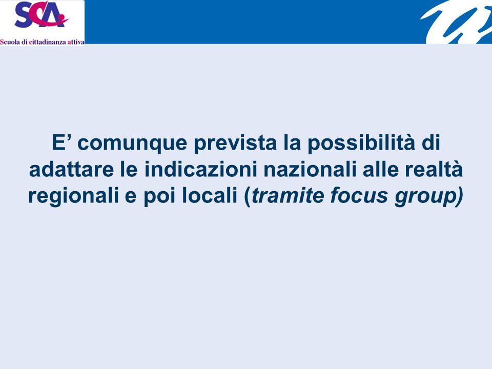 E' comunque prevista la possibilità di adattare le indicazioni nazionali alle realtà regionali e poi locali (tramite focus group)